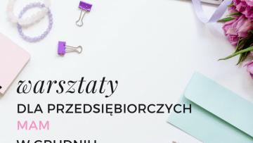 Ostatnie w tym roku warsztaty w Krakowie: Mama na etacie